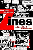 Notes from underground : zines and the politics of alternative culture