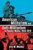 American militarism and anti-militarism in popular... by  Lisa M Mundey