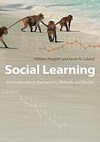 Social learning : an introduction to mechanisms, methods, and models