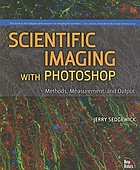 Scientific imaging with Photoshop : methods, measurement, and output