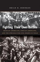 Fighting their own battles : Mexican Americans, African Americans, and the struggle for civil rights in Texas