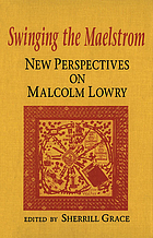 Swinging the maelstrom : new perspectives on Malcolm Lowry
