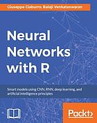 Neural networks with R : smart models using CNN, RNN, deep learning, and artificial intelligence principles