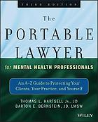 The portable lawyer for mental health professionals : an A-Z guide to protecting your clients, your practice, and yourself