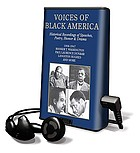 Voices of black America : historical recordings of speeches, poetry, humor & drama : Book T. Washington, Paul Laurence Dunbar, Langston Hughes, and more.