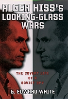 Alger Hiss' looking-glass wars : the covert life of a Soviet spy