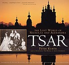 Tsar : the lost world of Nicholas and Alexandra