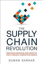 The supply chain revolution : innovative sourcing and logistics for a fiercely competitive world