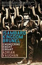 Isambard Kingdom Brunel : Engineering knight errant.