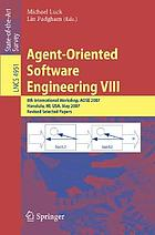 Agent-oriented software engineering VIII : 8th international workshop, AOSE 2007, Honolulu, Hi, USA, May 14, 2007 : revised selected papers
