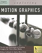 Exploring motion graphicsExploring motion graphicsExploring Motion Graphics : The Art and Techniques of Creating Imagery for Film and New Media