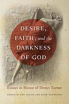 Desire, faith, and the darkness of God : essays in honor of Denys Turner