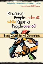 Reaching people under 40 while keeping people over 60 : being church for all generations
