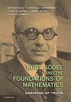 Kurt Godel and the Foundations of Mathematics : Horizons of Truth