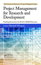 Project management for research and development : guiding innovation for positive R & D outcomes