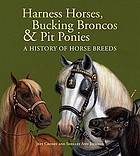 Harness horses, bucking broncos & pit ponies : a history of horse breeds