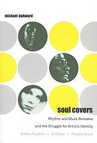 Soul covers : rhythm and blues remakes and the struggle for artistic identity : (Aretha Franklin, Al Green, Phoebe Snow)