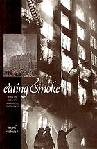 Eating smoke : fire in urban America, 1800-1950