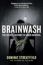 Brainwash : the secret history of mind control