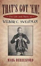 That's got 'em! : the life and music of Wilbur C. Sweatman