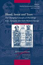 Blood, sweat and tears : the changing concepts of physiology from antiquity into early modern Europe