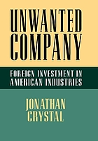 Unwanted company : foreign investment in American industries