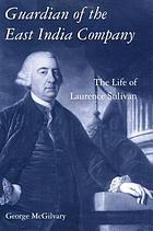 Guardian of the East India Company : the life of Laurence Sulivan