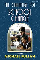 The challenge of school change : a collection of articles