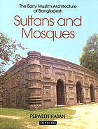 Sultans and mosques : the early Muslim architecture of Bangladesh