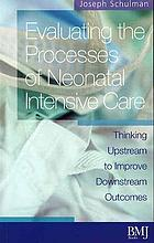 Evaluating the processes of neonatal intensive care : thinking upstream to improve downstream outcomes