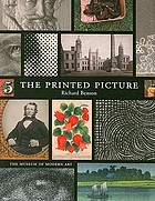 The printed picture : [an exhibition ... is presented in The Edward Steichen Photography Galleries of The Museum of Modern Art, October 2008 through spring 2009]