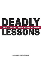 Deadly lessons : understanding lethal school violence : case studies of School Violence Committee