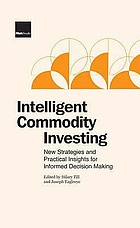 Intelligent commodity investing : new strategies and practical insights for informed decision making