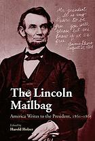 The Lincoln mailbag : America writes to the President, 1861-1865