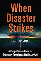 When disaster strikes : a comprehensive guide to emergency planning and crisis survival