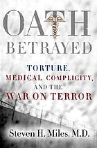 Oath betrayed : torture, medical complicity, and the war on terror