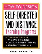 How to design self-directed and distance learning : a guide for creators of web-based training, computer-based training, and self-study materials