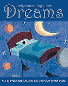 Dreams & dreaming : a comprehensive guide to understanding your dreams