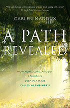 A path revealed : how hope, love, and joy found us deep in a maze called Alzheimers