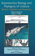 Reproductive biology and phylogeny of Cetacea : whales, dolphins, and porpoises