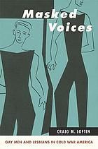 Masked voices : gay men and lesbians in Cold War America