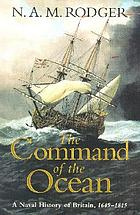 The command of the ocean : a naval history of Britain. Vol. 2, 1649-1815