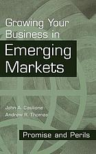 Growing your business in emerging markets : promise and perils