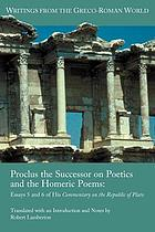 Proclus the Successor on poetics and the Homeric poems : essays 5 and 6 of his Commentary on the Republic of Plato