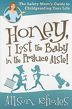 Honey, I lost the baby in the produce aisle! : Safety Mom's guide to childproofing your life