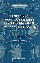 Emerging infectious diseases from the global to the local perspective : a summary of a workshop of the Forum on Emerging Infections