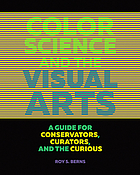 Color science and the visual arts : a guide for conservators, curators, and the curious