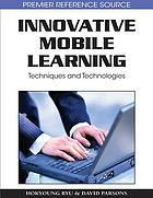 Innovative mobile learning : techniques and technologies