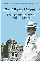 Like all the nations? : the life and legacy of Judah L. Magnes