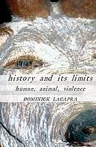 History and its limits : human, animal, violence